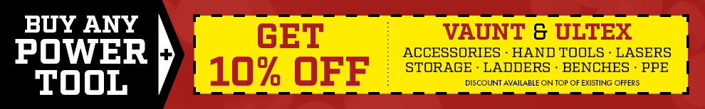 10% Off any Vaunt and Ultex when you buy a Power Tool